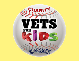 "6th Annual ""Vets for Kids"" Charity Blackjack Tournament"
