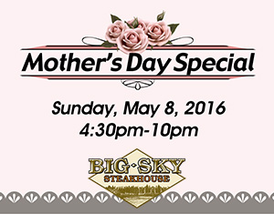 Mother's Day Special at Big Sky Steakhouse