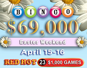 $69,000 Bingo RED HOT Easter Weekend Celebration