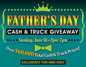 Father's Day Cash & Truck Giveaway