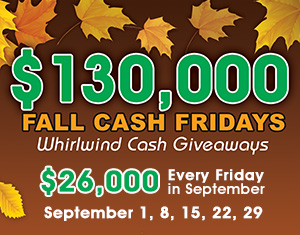 $130,000 Fall Cash Fridays