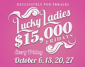 Lucky Ladies $15,000 Fridays