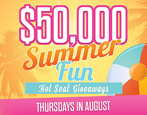 $50,000 Summer Fun Hot Seat Giveaways
