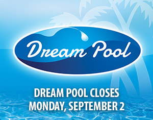 Dream Pool Closes on Labor Day