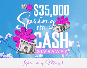 $35,000 Spring into Cash Giveaway
